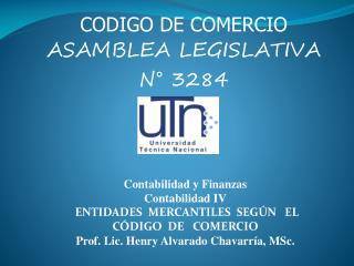 Contabilidad y Finanzas Contabilidad IV  ENTIDADES  MERCANTILES  SEG N   EL   C DIGO  DE   COMERCIO  Prof. Lic. Henry Al