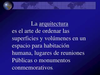La arquitectura  es el arte de ordenar las superficies y vol menes en un espacio para habitaci n humana, lugares de reun