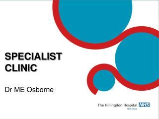 SPECIALIST CLINIC  Dr ME Osborne
