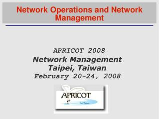 APRICOT 2008 Network Management  Taipei, Taiwan  February 20-24, 2008