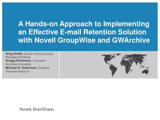 A Hands-on Approach to Implementing an Effective E-mail Retention Solution with Novell GroupWise and GWArchive
