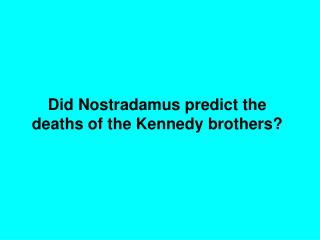 Did Nostradamus predict the deaths of the Kennedy brothers