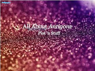 All About Antigone