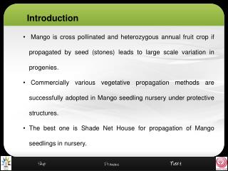 Mango is cross pollinated and heterozygous annual fruit crop if propagated by seed stones leads to large scale variation
