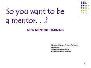 So you want to be  a mentor. . .