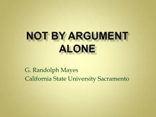 NOT by Argument Alone