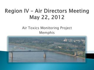 Region IV   Air Directors Meeting  May 22, 2012