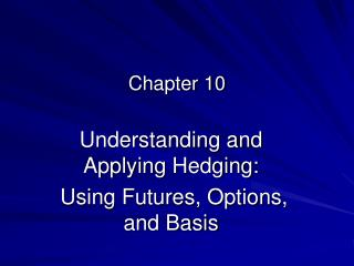 Understanding and Applying Hedging:  Using Futures, Options, and Basis