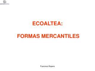 ECOALTEA:   FORMAS MERCANTILES