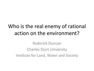 Who is the real enemy of rational action on the environment