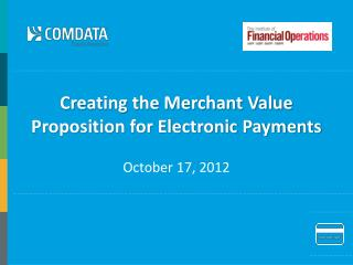 Creating the Merchant Value     Proposition for Electronic Payments