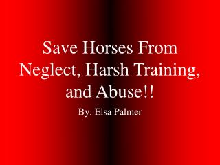 Save Horses From Neglect, Harsh Training, and Abuse
