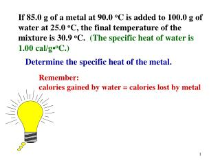 If 85.0 g of a metal at 90.0 oC is added to 100.0 g of water at 25.0 oC, the final temperature of the mixture is 30.9 oC