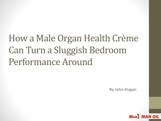 How a Male Organ Health Creme Can Turn a Sluggish Bedroom