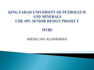 KING FAHAD UNIVERSITY OF PETROLEUM AND MINERALS CHE 495: Senior Design Project  MTBE