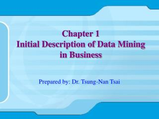 Chapter 1 Initial Description of Data Mining in Business