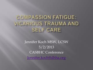 Compassion Fatigue:  Vicarious Trauma and  self care