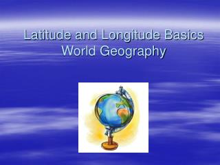 Latitude and Longitude Basics World Geography