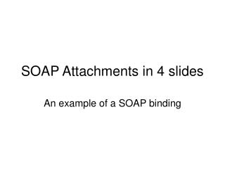 SOAP Attachments in 4 slides