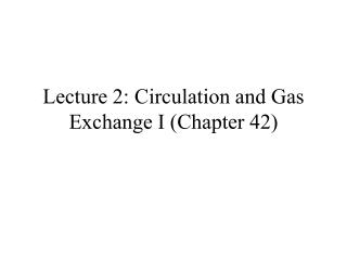 Lecture 2: Circulation and Gas Exchange I Chapter 42