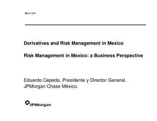 Derivatives and Risk Management in Mexico  Risk Management in Mexico: a Business Perspective    Eduardo Cepeda, Presiden