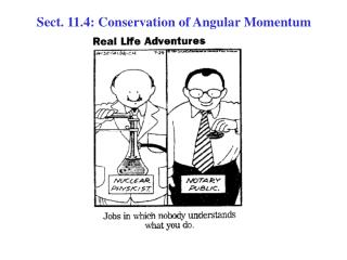Sect. 11.4: Conservation of Angular Momentum