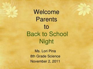 Welcome Parents to  Back to School Night