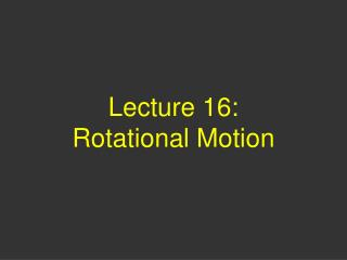 Lecture 16:  Rotational Motion