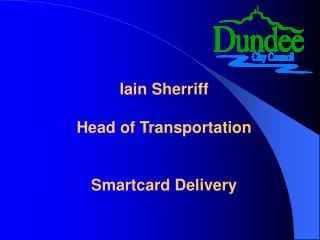 Iain Sherriff  Head of Transportation   Smartcard Delivery