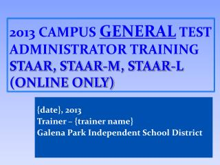 2013 Campus General Test Administrator Training STAAR, STAAR-M, STAAR-L online only