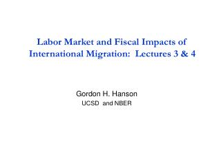 Labor Market and Fiscal Impacts of International Migration:  Lectures 3  4