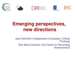 Jane Denholm Independent Consultant, Critical Thinking Rob Ward Director, the Centre for Recording Achievement
