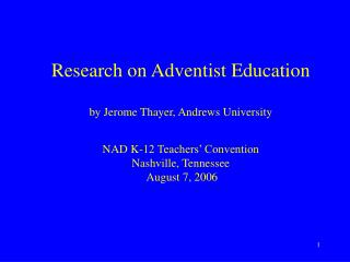 Research on Adventist Education  by Jerome Thayer, Andrews University  NAD K-12 Teachers  Convention Nashville, Tennesse