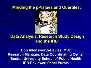 Minding the p-Values and Quartiles:       Data Analysis, Research Study Design  and the IRB