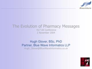 The Evolution of Pharmacy Messages  HL7 UK Conference 2 November 2004