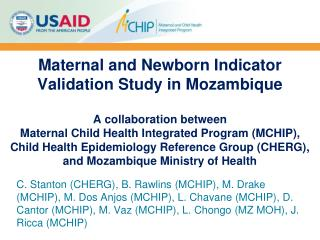 Maternal and Newborn Indicator Validation Study in Mozambique  A collaboration between  Maternal Child Health Integrated