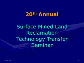 20th Annual   Surface Mined Land Reclamation Technology Transfer Seminar