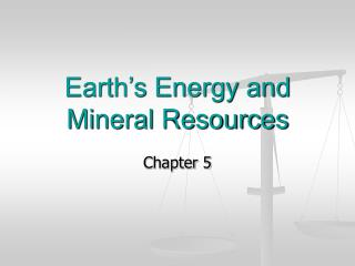 Earth s Energy and Mineral Resources