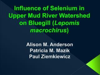 Influence of Selenium in Upper Mud River Watershed on Bluegill Lepomis macrochirus