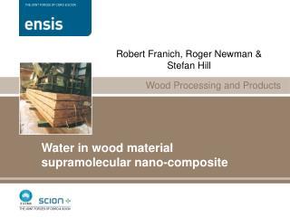 Water in wood material  supramolecular nano-composite