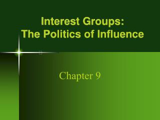 Interest Groups:  The Politics of Influence