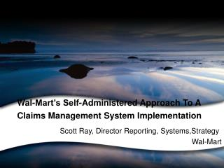 wal-mart s self-administered approach to a claims management system implementation