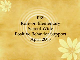 PBS Runyon Elementary School-Wide Positive Behavior Support April 2008