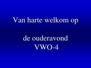 Van harte welkom op   de ouderavond  VWO-4