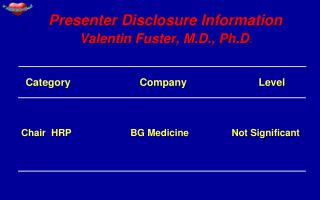 Presenter Disclosure Information      Valentin Fuster, M.D., Ph.D.