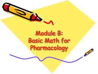 Module B: Basic Math for Pharmacology