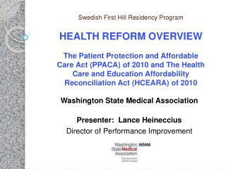 Swedish First Hill Residency Program  HEALTH REFORM OVERVIEW  The Patient Protection and Affordable Care Act PPACA of 20