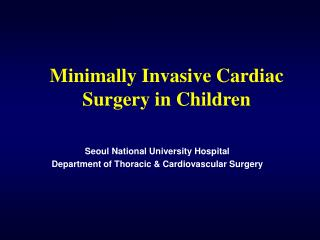 Minimally Invasive Cardiac Surgery in Children