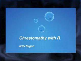 Chrestomathy with R  ariel faigon