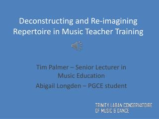 Deconstructing and Re-imagining Repertoire in Music Teacher Training